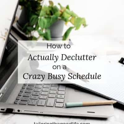 How to Actually Declutter on a Crazy Busy Schedule