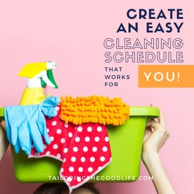 How to Create an Easy Cleaning Schedule that Works for YOU!