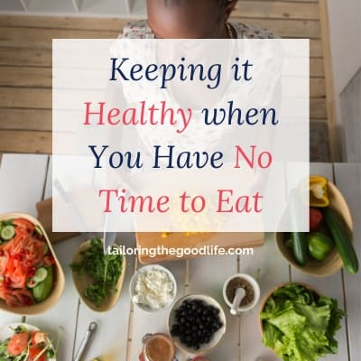 Keeping it Healthy When You Have No Time to Eat