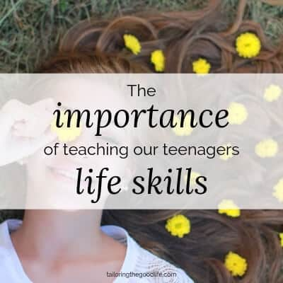 The Importance of Teaching Our Teenagers Life Skills
