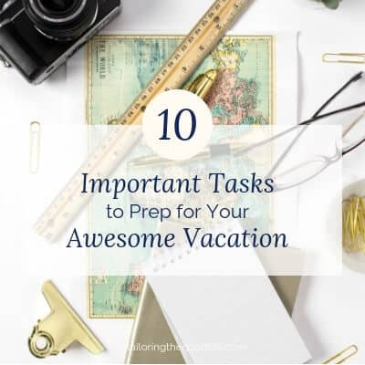 10 Important Tasks to Prep for Your Awesome Vacation
