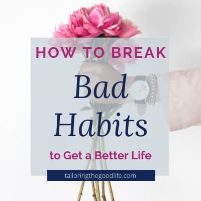 How to Break Bad Habits to Get a Better Life