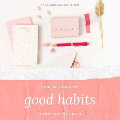 How to Develop Good Habits to Improve Your Life