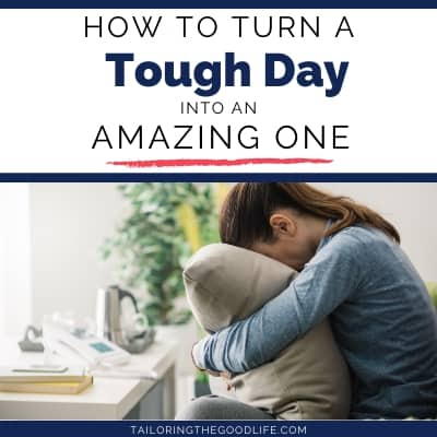 How to Turn a Tough Day into an Amazing One