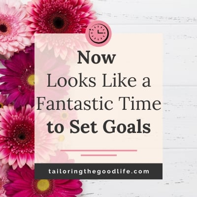 Now Looks Like a Fantastic Time to Set Goals