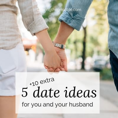 5 (+ 10 extra) Date Ideas for You and Your Husband