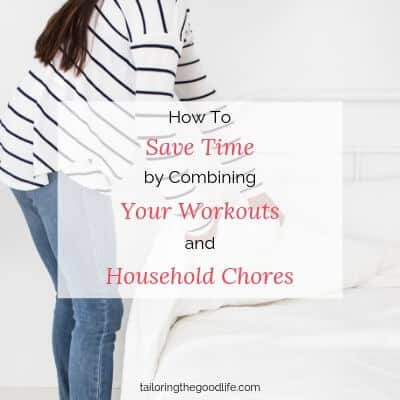 How to Save Time by Combining Your Workouts and Household Chores