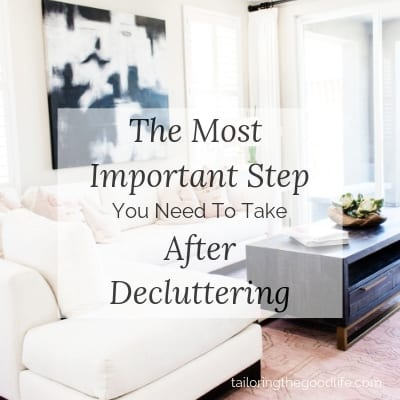 The Most Important Step You Need To Take After Decluttering