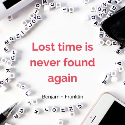Quote B. Franklin - Lost time is never found again - Spend time with your teenager